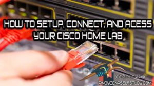 How to Connect, Setup and Access your Cisco Home Lab