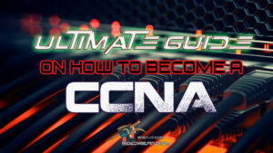 Ultimate Guide on How to Become a CCNA